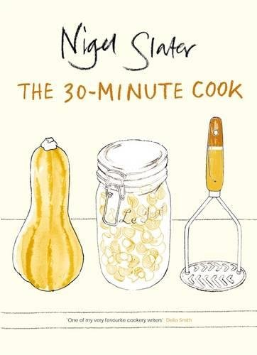 30 Minute Cookbook by Nigel Slater