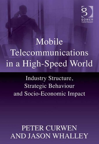 Download Mobile Telecommunications in a High-Speed World: Industry Structure, Strategic Behaviour and Socio-Economic Impact Pdf