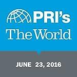 The World, June 23, 2016 | Marco Werman