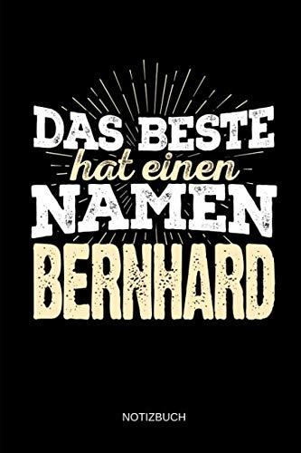 Das Beste hat einen Namen - Bernhard: Bernhard - Lustiges Männer Namen Notizbuch (liniert). Tolle Vatertag, Namenstag, Weihnachts & Geburtstags Geschenk Idee. (German - Bernhard Hat