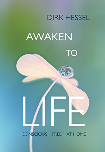 Awaken to life conscious free at home kindle edition by dirk awaken to life conscious free at home by hessel dirk fandeluxe Choice Image