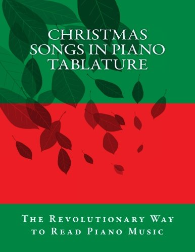 Christmas Songs in Piano Tablature: The Revolutionary  Way To Read Piano Music (Volume 1) (Music Tablature Christmas)