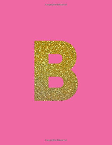 Download B: Monogram Letter Notebook: Pink/Gold Letter B, 100 Pages, College Ruled (Large, 8.5 x 11 in.) (Monogram Letter B) (Volume 9) pdf epub