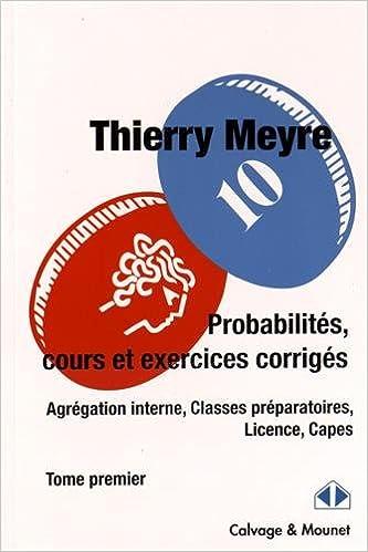Livre Probabilités, cours et exercices corrigés - Agrégation interne, Classes préparatoires, Licence, Capes : Tome 1 pdf