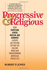 Progressive & Religious: How Christian, Jewish, Muslim, and Buddhist Leaders are Moving Beyond the Culture Wars and Transforming American Public Life Hardcover