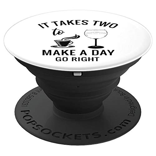 It Takes Two To Make A Day Go Right - Wine And Coffee PopSockets Grip and Stand for Phones and Tablets