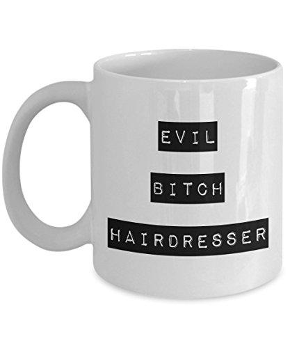 (Evil Bitch Hairdresser, 11Oz Coffee Mug Unique Gift Idea for Him, Her, Mom, Dad - Perfect Birthday Gifts for Men or Women/Birthday/Christmas)