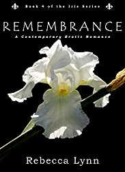 Remembrance: A Contemporary Erotic Romance (Iris Series Book 4)