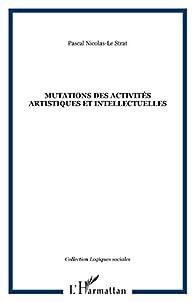 Mutations des activites artistiques et intellectuelles par Pascal Nicolas-Le Strat