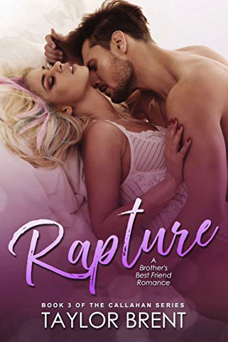 Rapture: A Brother's Best Friend Romance (The Callahan Series Book 3)