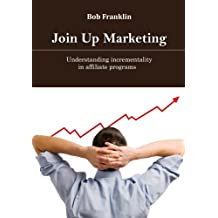 Join up marketing: Understanding incrementality in affiliate programs