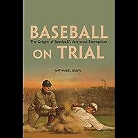 Baseball on Trial: The Origin of Baseball's Antitrust Exemption
