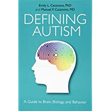 Defining Autism: A Guide to Brain, Biology, and Behavior
