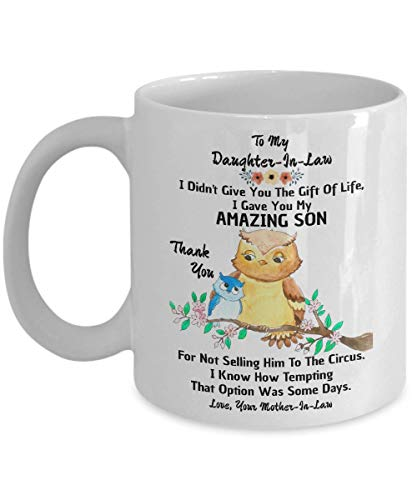 To My Dear Daughter In Law Mug - I Didn't Give You The Gift Of Life I Gave You My Amazing Son Mug - Dear Daughter-In-Law Gift Mug