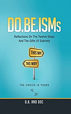 DO.BE.ISMs: Reflections On The Twelve Steps And The Gifts of Sobriety