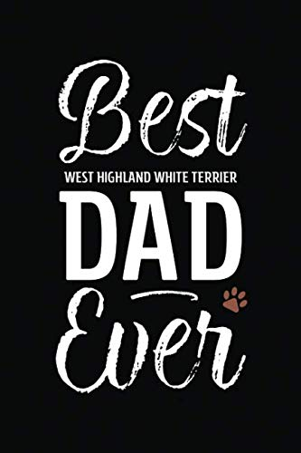 Best West Highland White Terrier Dad Ever: Dog Dad Notebook - Blank Lined Journal for Pup Owners (A Gift of Appreciation for Awesome Paw Parents)