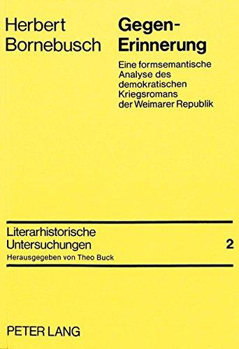 Gegen-Erinnerung: Eine formsemantische Analyse des demokratischen Kriegsromans der Weimarer Republik (Literarhistorische Untersuchungen)