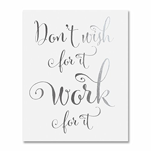 Don't Wish for It, Work for It Silver Foil Decor Wall Art Print Work Inspirational Motivational Quote Metallic Poster 5 inches x 7 inches E40
