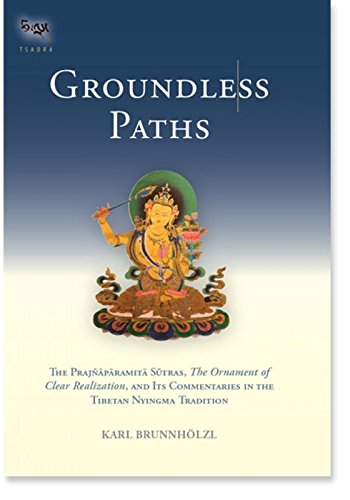 Groundless Paths: The Prajnaparamita Sutras, The Ornament of Clear Realization, and Its Commentaries in the Tibetan Nyingma Tradition
