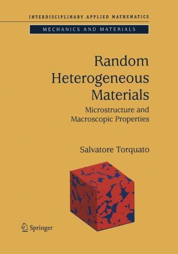 Random Heterogeneous Materials: Microstructure and Macroscopic Properties (Interdisciplinary Applied Mathematics)
