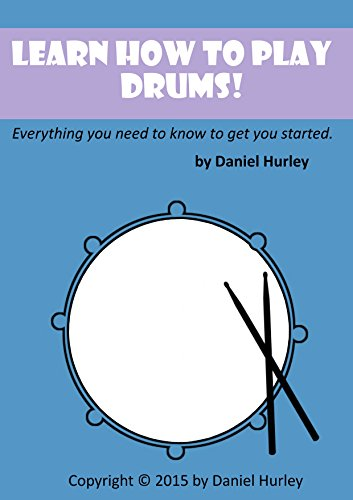 Learn How to Play Drums!: Everything you need to know to get you started.