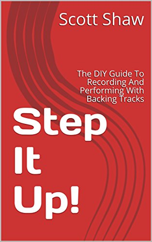 Step It Up!: The DIY Guide To Recording And Performing With Backing Tracks