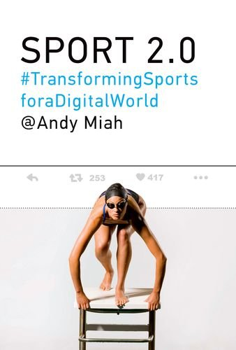 Sport 2.0: Transforming Sports for a Digital World (The MIT Press)