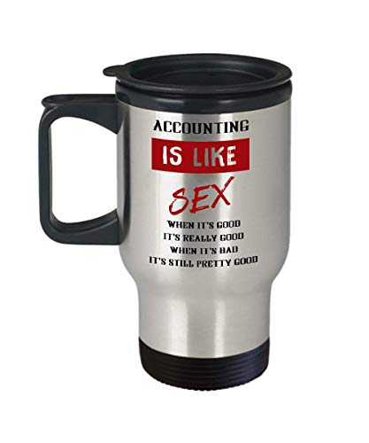 Accounting Is Like Sex When It's Good It's Really Good When It's Bad It's Still Pretty Good, 14 oz Stainless Steel Travel Mugs, Tea Cups For Accountants, Best Gift For Accountants, Accounting Student by Bobby Creativity