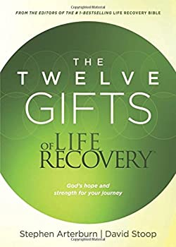 The Twelve Gifts of Life Recovery: Hope for Your Journey 1496402693 Book Cover