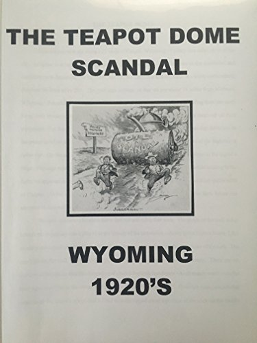 The Teapot Dome Scandal: Wyoming 1920's