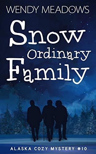 Snow Ordinary Family (Alaska Cozy Mystery Book 10) by [Meadows, Wendy]