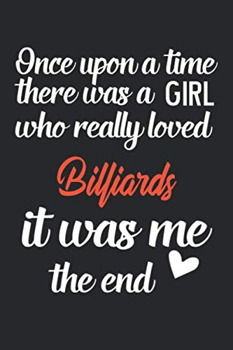 Once upon a time there was a girl who really loved Billiards it was me the end: Lined Notebook / Journal Gift, Billiards Lover journal, 120 Pages, 6 x ... Gift, Journal, College Ruled, Billiards