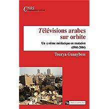 Télévisions arabes sur orbite: Un système médiatique en mutation (1960-2004) (Connaissance du Monde Arabe) (French Edition)