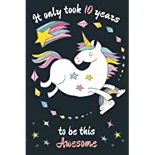 It Only Took 10 Years To Be This Awesome: Unicorn Birthday Journal and Happy Birthday Journal Gift Idea for 10 Year Old Girls, Cute Unicorn Birthday Gift for 10th Birthday with Inspirational Quotes for Girls, Inspirational Unicorn Sketchbook and Journal for 10 Year Old Girls