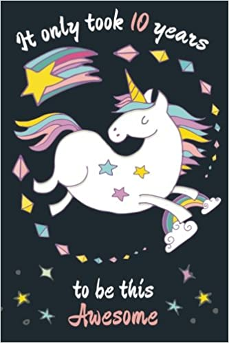 It Only Took 10 Years To Be This Awesome Unicorn Birthday Journal