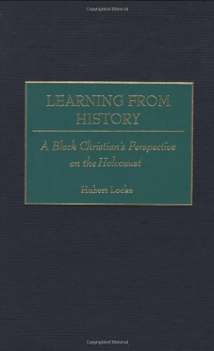 Learning from History: A Black Christian's Perspective on the Holocaust (Contributions to the Study of Religion)