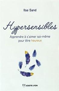 Hypersensibles : Apprendre à s'aimer soi-même pour être heureux par Ilse Sand