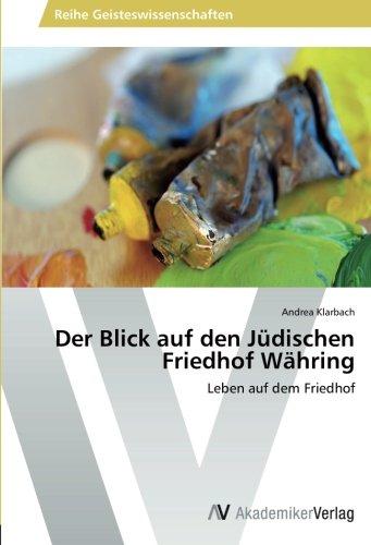 Der Blick auf den Jüdischen Friedhof Währing: Leben auf dem Friedhof (German Edition) pdf epub