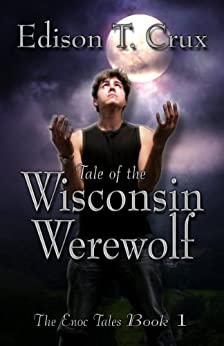 Tale of the Wisconsin Werewolf (The Enoc Tales Book 1) by [Crux, Edison T.]