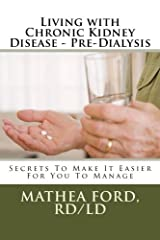 Living with Chronic Kidney Disease - Pre-Dialysis: Secrets To Make It Easier For You To Manage Paperback