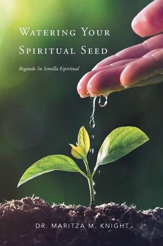 Watering Your Spiritual Seed - Regando Su Semilla Espiritual (Multilingual Edition)