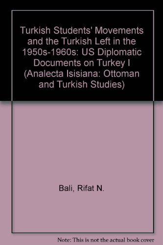 Turkish Students' Movements and the Turkish Left in the 1950s-1960s: US Diplomatic Documents on Turkey I (Analecta Isisiana: Ottoman and Turkish Studies)