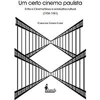 Um Certo Cinema Paulista: Entre o Cinema Novo e a Indústria Cultural (1958-1981)