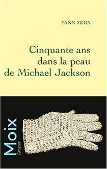 Cinquante ans dans la peau de Michael Jackson par Moix