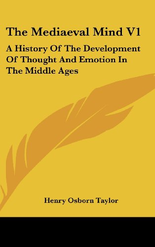 The Mediaeval Mind V1: A History Of The Development Of Thought And Emotion In The Middle Ages