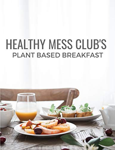 Plant Based Breakfast: 12 Plant Based Recipes Anyone Can Make by Sarah Reed