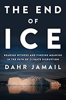Book Cover: The End of Ice: Bearing Witness and Finding Meaning in the Path of Climate Disruption