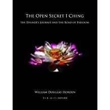 The Open Secret I Ching: The Diviner's Journey and the Road of Freedom