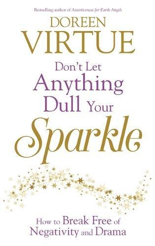 Don't Let Anything Dull Your Sparkle: How to Break Free of Negativity and Drama pdf