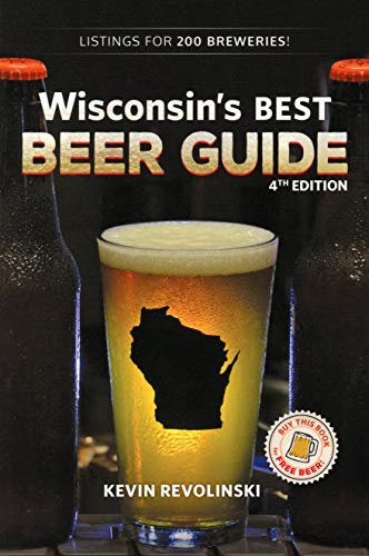 Wisconsin's Best Beer Guide, 4th Edition (Best Beers By State)